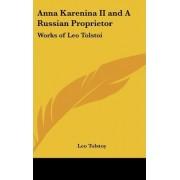 Anna Karenina II and A Russian Proprietor by Leo Tolstoy