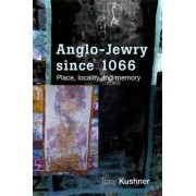 Anglo-Jewry Since 1066 by Tony Kushner