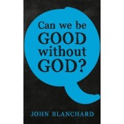Can we be good without God ? by John Blanchard