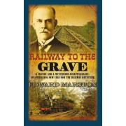 Railway to the Grave by Edward Marston