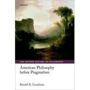 American Philosophy before Pragmatism by Russell B. Goodman