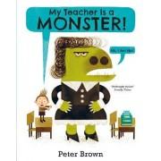 My Teacher is a Monster! (No, I am not) by Peter Brown
