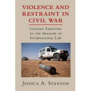 Violence and Restraint in Civil War by Jessica A. Stanton