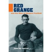 Red Grange and the Rise of Modern Football by John M. Carroll