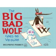 The Big Bad Wolf Goes on Vacation by Delphine Perret