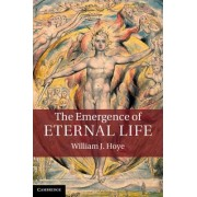 The Emergence of Eternal Life by William J. Hoye