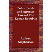 Public Lands and Agrarian Laws of the Roman Republic by Andrew Stephenson