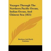 Voyages Through the Northern Pacific Ocean, Indian Ocean, and Chinese Sea (1825) by And Hardy Publisher Bentham and Hardy Publisher