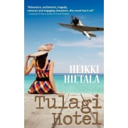 Tulagi Hotel: a World War II Romance by Heikki Hietala