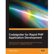 Codelgniter for Rapid PHP Application Development by David Upton