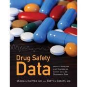 Drug Safety Data: How To Analyze, Summarize And Interpret To Determine Risk by Michael J. Klepper
