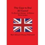 The Case to End All Cases! by Mark Edward Thomas Piotrowski