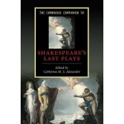 The Cambridge Companion to Shakespeare's Last Plays by Catherine M. S. Alexander