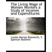 The Living Wage of Women Workers a Study of Incomes and Expenditures by Louise Marion Bosworth