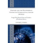 Harvard and the Weatherhead Center for International Affairs (WCFIA) by Howard J. Wiarda