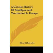 A Concise History of Smallpox and Vaccination in Europe by Edward J Edwardes
