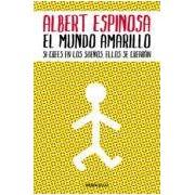Espinosa Albert El Mundo Amarillo: Si Crees En Los Sueños Ellos Se Crearan