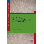 Constructing and Deconstructing Power in Psalms 107-150 by W Tucker