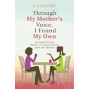 Through My Mother's Voice, I Found My Own: Inspiring Poems, Prose, and Reflections from the Middle