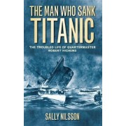 The Man Who Sank Titanic by Sally Nilsson