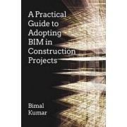 A Practical Guide to Adopting BIM in Construction Projects by Bimal Kumar