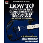 How to Create a Factory Guitar Finish with Just a Couple of Spray Cans! by John Gleneicki