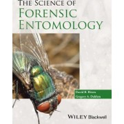 The Science of Forensic Entomology by David B. Rivers