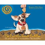The Dog Who Loved Tortillas / La Perrita Que Le Encantaban Las Tortillas by Benjamin Alire Saenz