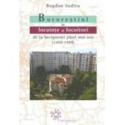 Bucurestiul in locuinte si locuitori de la inceputuri pana mai ieri - Bogdan Suditu