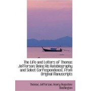 The Life and Letters of Thomas Jefferson by Henry Augustine Washington Jefferson