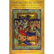 Mirror Of His Beauty: Feminine Images Of God From The Bible To The Early Kabbalah
