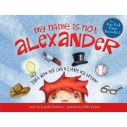 My Name is Not Alexander by Jennifer Fosberry