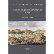 Athens from 1920 to 1940: A True and Just Account of How History Was Enveloped by a Modern City and the Place Became an Event