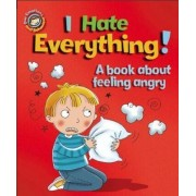 I Hate Everything!: A Book About Feeling Angry by Sue Graves