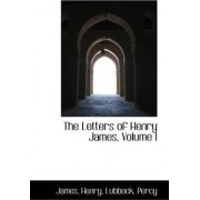 The Letters of Henry James, Volume I by James Henry