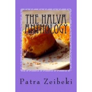 The Halva Anthology: Secret Recipes of Homemade Halva from Far East to West