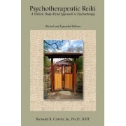 Psychotherapeutic Reiki: A Holistic Body-Mind Approach to Psychotherapy: Revised and Expanded Edition by Richard Curtin