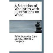 A Selection of War Lyrics with Illustrations on Wood by James G Gregory Octavius Carr Darley