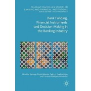 Bank Funding, Financial Instruments and Decision-Making in the Banking Industry 2016 by Santiago Carbo Valverde