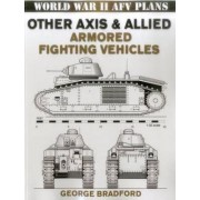 Other Axis and Allied Armored Fighting Vehicles by George R. Bradford