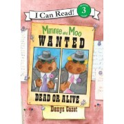 I Can Read3: Miinie And Moo: Wanted Dead Or Alive by Denys Cazet