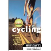 Smart Cycling: Successful Training and Racing for Riders of All Levels by Arnie Baker