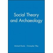Social Theory and Archaeology by Michael Shanks