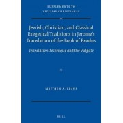 Jewish, Christian, and Classical Exegetical Traditions in Jerome's Translation of the Book of Exodus by Matthew Kraus