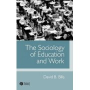 The Sociology of Education and Work by David B. Bills