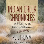 Indian Creek Chronicles: A Winter in the Bitterroot Wilderness