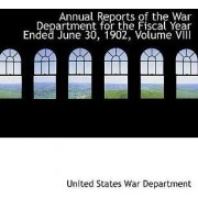 Annual Reports of the War Department for the Fiscal Year Ended June 30, 1902, Volume VIII by United States War Department