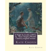 A Night in Acadie (1897), by Kate Chopin (Penguin Classics): Original Version