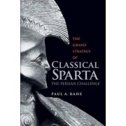 The Grand Strategy of Classical Sparta by Paul Anthony Rahe