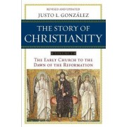 The Story of Christianity Volume 1: The Early Church to the Dawn of the Reformation by Justo L. Gonzalez